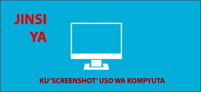 jinsi-ya-kuscreenshot-katika-kompyuta